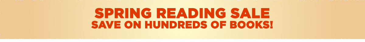 Spring Reading Sale!  Save on Hundreds of Books!