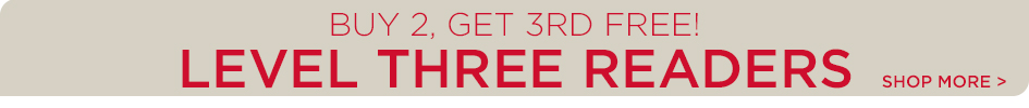 Buy 2, Get 3rd Free - Level Three Readers.  Shop More Sales!