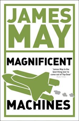 James May's Magnificent Machines - James May - Paperback at Booksamillion