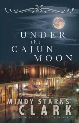 Under the Cajun Moon - Mindy Starns Clark - Paperback at Booksamillion