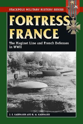 Fortress France - J. E. Kaufmann - Paperback at Booksamillion