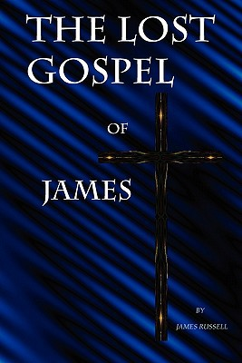 The Lost Gospel of James - James Russell - Paperback at Booksamillion