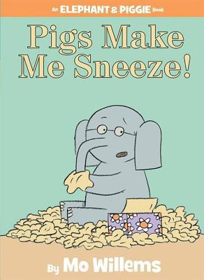 Pigs Make Me Sneeze! (an Elephant and Piggie Book) - Mo Willems - Hardcover