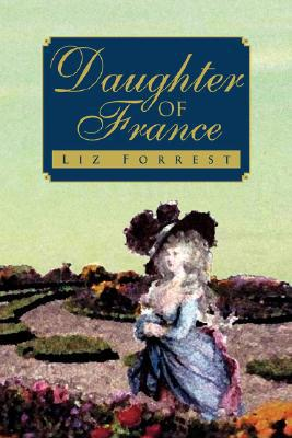 Daughter of France - Liz Forrest - Paperback at Booksamillion