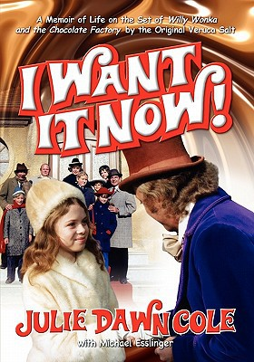 I Want It Now! a Memoir of Life on the Set of Willy Wonka and the Chocolate Factory - Julie Dawn Cole - Paperback