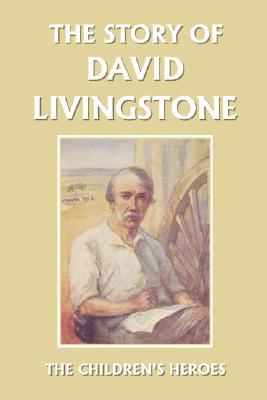 The Story of David Livingstone (Yesterday's Classics) - Vautier Golding - Paperback at Booksamillion