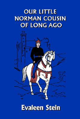 Our Little Norman Cousin of Long Ago (Yesterday's Classics) - Evaleen Stein - Paperback at Booksamillion