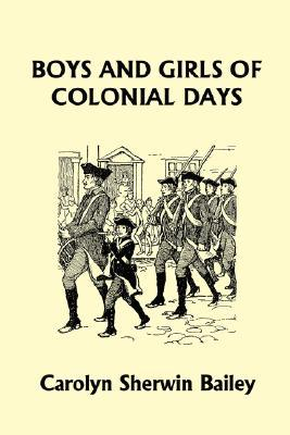 Boys and Girls of Colonial Days (Yesterday's Classics) - Carolyn Sherwin Bailey - Paperback at Booksamillion