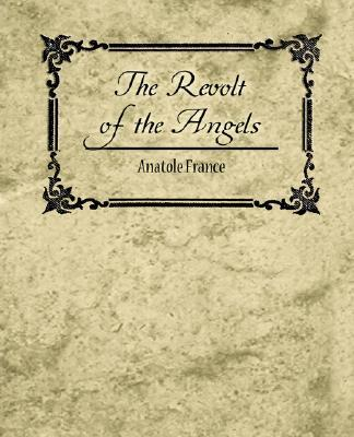 The Revolt of the Angels - Anatole France - Anatole France - Paperback at Booksamillion