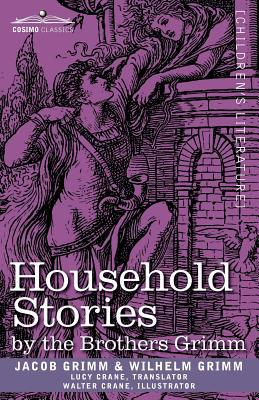 Household Stories by the Brothers Grimm - Jacob Ludwig Carl Grimm - Paperback