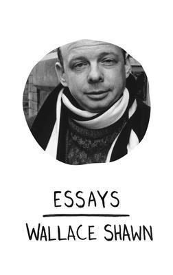 Essays - Wallace Shawn - Paperback at Booksamillion