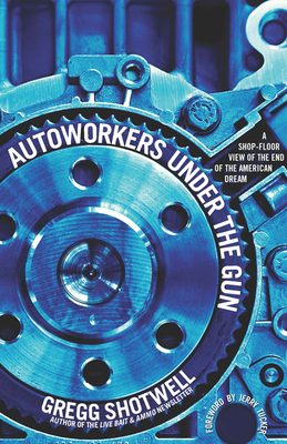 Autoworkers Under the Gun - Gregg Shotwell - Paperback at Booksamillion