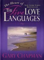 The Heart of the Five Love Languages - Gary D. Chapman - Hardcover