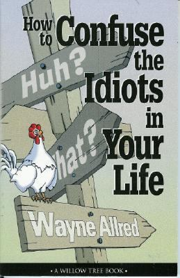 How to Confuse the Idiots in Your Life - Ben Goode - Paperback at Booksamillion