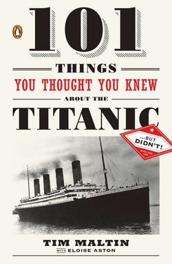 101 Things You Thought You Knew About the Titanic . . . butDidn't!|Tim Maltin