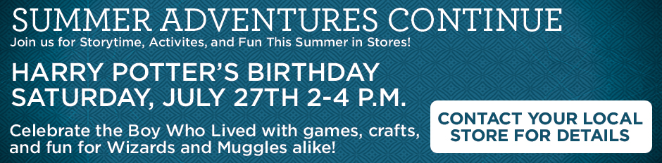 Join Us in Stores on July 27th to Celebrate Harry Potter's Birthday! 2-4p.m.; Contact Your Local Store for Details