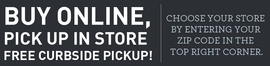 Buy Online, Pick Up in Stores with FREE Curbside Pickup!  Find Out More!