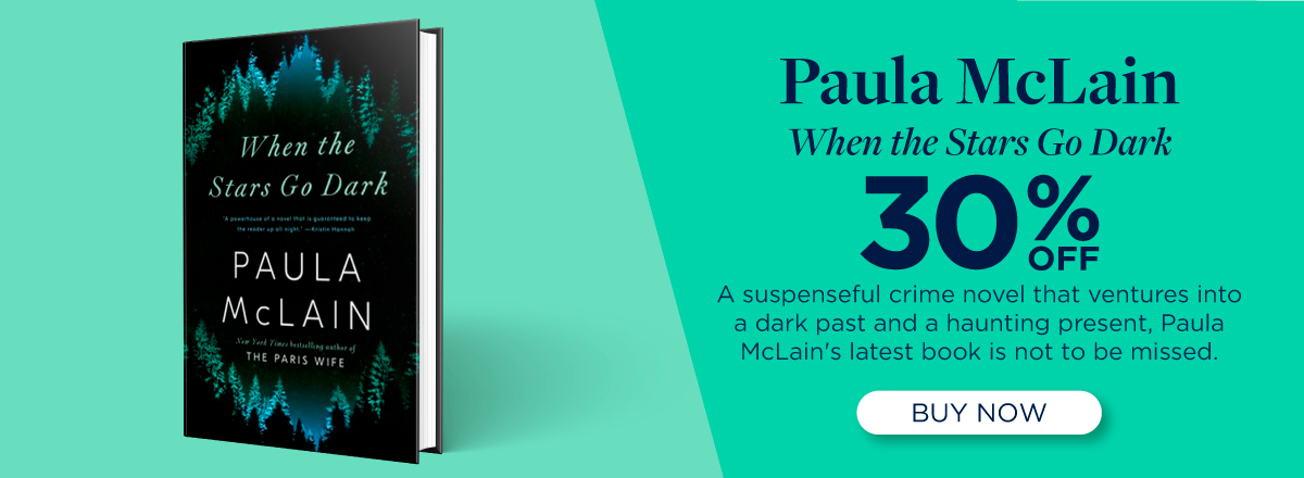 Paula McLain's New Release When the Stars Go Dark Now 30% Off!  Buy Now!